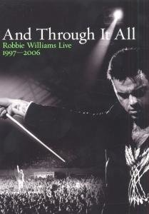 And Through It All-Robbie Williams Live 1997-2006