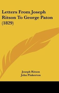 Letters From Joseph Ritson To George Paton (1829)