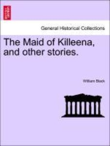 The Maid of Killeena, and other stories.
