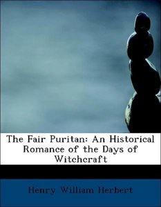 The Fair Puritan: An Historical Romance of the Days of Witchcraf