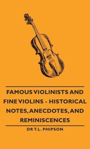 Famous Violinists and Fine Violins - Historical Notes, Anecdotes