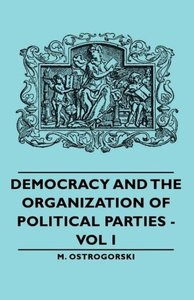 Democracy and the Organization of Political Parties - Vol I