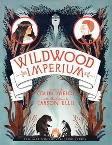 The Wildwood Chronicles 3. Wildwood Imperium