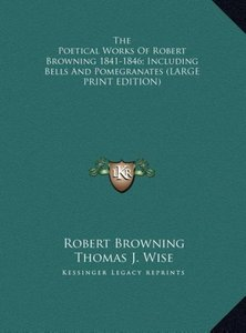 The Poetical Works Of Robert Browning 1841-1846; Including Bells