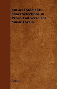 Musical Moments - Short Selections In Prose And Verse For Music