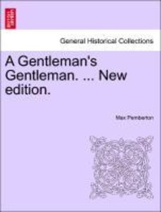 A Gentleman's Gentleman. ... New edition.