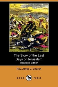 The Story of the Last Days of Jerusalem (Illustrated Edition) (D