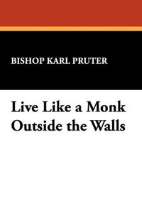 Live Like a Monk Outside the Walls