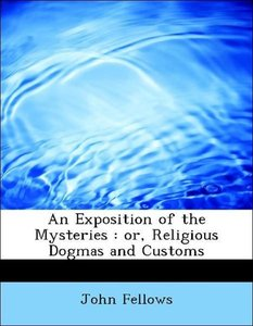 An Exposition of the Mysteries : or, Religious Dogmas and Custom