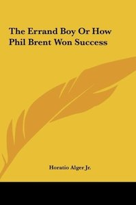 The Errand Boy Or How Phil Brent Won Success