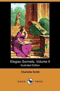 Elegiac Sonnets, Volume II (Illustrated Edition) (Dodo Press)