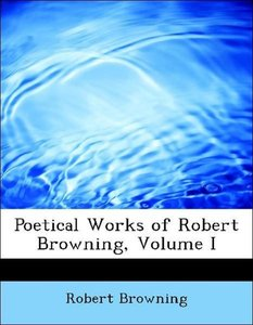 Poetical Works of Robert Browning, Volume I