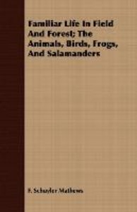 Familiar Life In Field And Forest; The Animals, Birds, Frogs, An