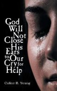 God Will Not Close His Ears to Our Cry for Help
