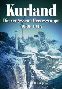 Kurland 1944/45 - Die vergessene Heeresgruppe