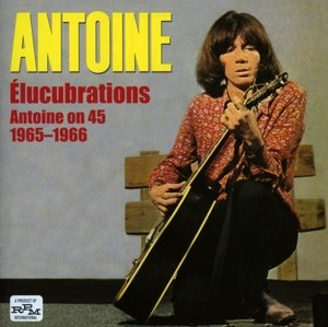 Elucubrations-Antoine On 45 (1965-66)