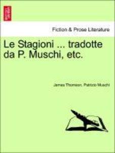 Le Stagioni ... tradotte da P. Muschi, etc.