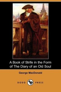 A Book of Strife in the Form of the Diary of an Old Soul (Dodo P