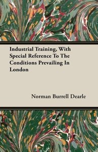 Industrial Training, With Special Reference To The Conditions Pr