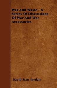 War and Waste - A Series of Discussions of War and War Accessori