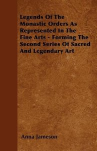 Legends of the Monastic Orders as Represented in the Fine Arts -