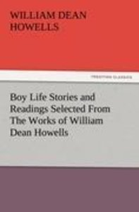Boy Life Stories and Readings Selected From The Works of William