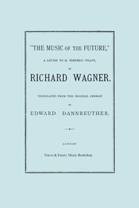 The Music of the Future, a Letter to Frederic Villot, by Richard