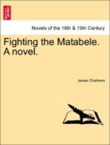 Fighting the Matabele. A novel.