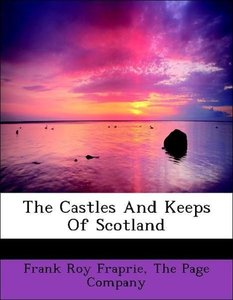 The Castles And Keeps Of Scotland