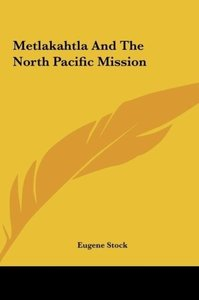 Metlakahtla And The North Pacific Mission