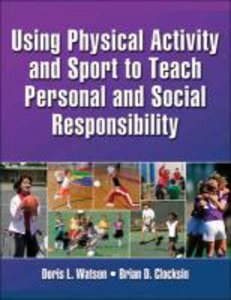 Using Physical Activity and Sport to Teach Personal and Social R