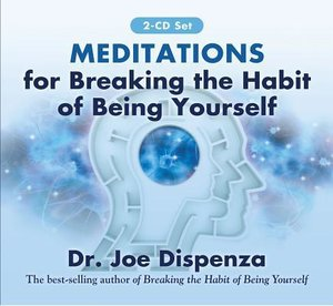 Dispenza, J: Meditations for Breaking the Habit of Being You