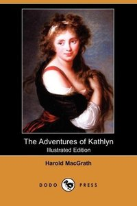 The Adventures of Kathlyn (Illustrated Edition) (Dodo Press)