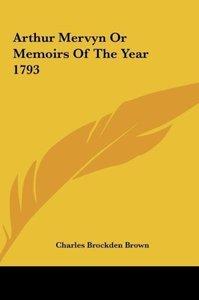 Arthur Mervyn Or Memoirs Of The Year 1793
