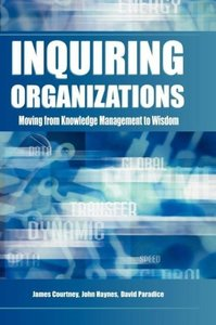 Inquiring Organizations: Moving from Knowledge Management to Wis