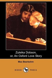 Zuleika Dobson, Or, an Oxford Love Story (Dodo Press)
