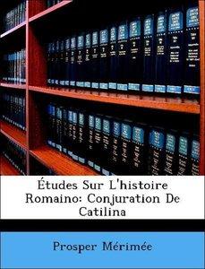 Études Sur L'histoire Romaino: Conjuration De Catilina