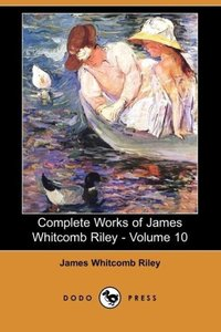 Complete Works of James Whitcomb Riley - Volume 10 (Dodo Press)