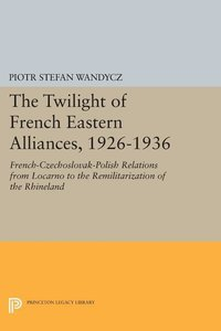 The Twilight of French Eastern Alliances, 1926-1936