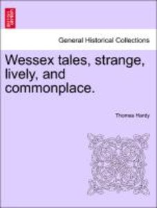 Wessex tales, strange, lively, and commonplace. Vol. I.