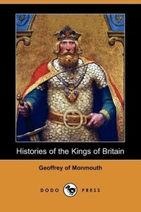 Histories of the Kings of Britain (Dodo Press)