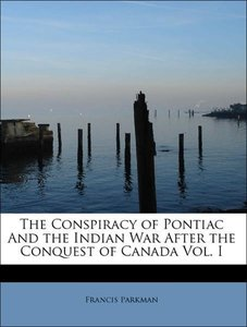 The Conspiracy of Pontiac And the Indian War After the Conquest