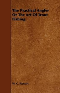 The Practical Angler Or The Art Of Trout Fishing