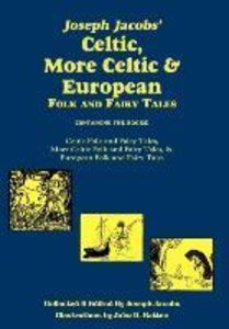 Joseph Jacobs' Celtic, More Celtic, and European Folk and Fairy