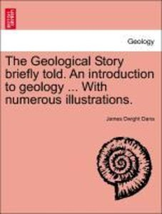The Geological Story briefly told. An introduction to geology ..