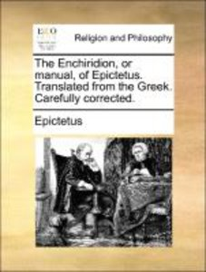 The Enchiridion, or manual, of Epictetus. Translated from the Gr