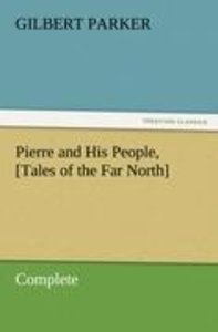 Pierre and His People, [Tales of the Far North], Complete