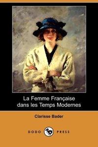 La Femme Francaise Dans Les Temps Modernes (Dodo Press)