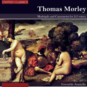 Morley: Madrigals and Canzonetta for 2-5 voices