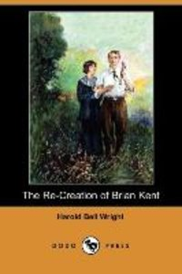 The Re-Creation of Brian Kent (Dodo Press)